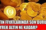 ALTIN FİYATLARINDA SON DURUM