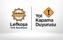 Lefkoşa'da yol kapatma duyurusu