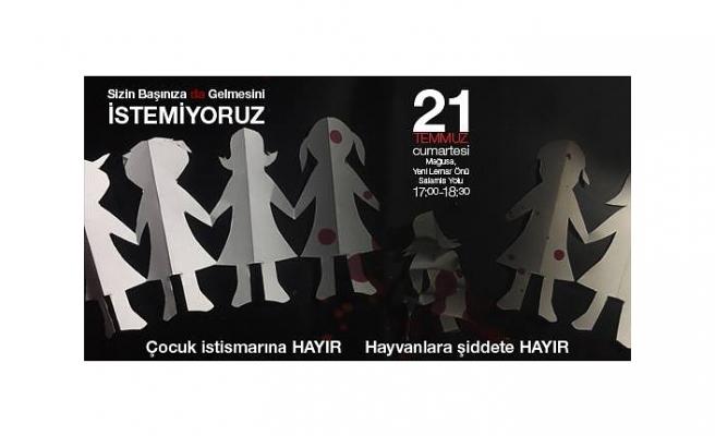 """GAZİMAĞUSA'DA CUMARTESİ GÜNÜ """"ÇOCUK İSTİSMARINA HAYIR HAYVANLARA ŞİDDETE HAYIR"""" ADLI ETKİNLİK DÜZENLENECEK"""