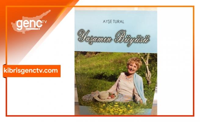 """Ayşe Tural'ın """"Yaşamın Büyüsü"""" kitabı yayımlandı"""