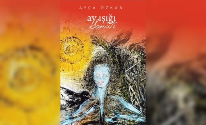 Ayça Özkan'ın şiirleri kitapta toplanarak yayımlandı