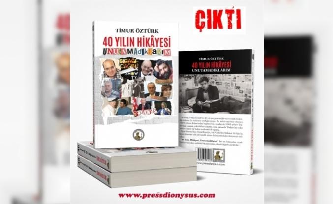 """Timur Öztürk'ün """"40 Yılın Hikayesi-Unutamadıklarım"""" adlı kitabı yayınlandı"""